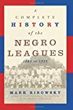 A Complete History of the Negro Leagues: 1884 to 1955