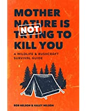 Mother Nature is Not Trying to Kill You: A Bushcraft Survival Guide