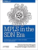 MPLS in the SDN Era: Interoperable Scenarios to Make Networks Scale to New Services Front Cover