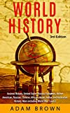 World History: Ancient History, United States History, European, Native American, Russian, Chinese, Asian, African, Indian and Australian History, Wars including World War 1 and 2 [3rd Edition]