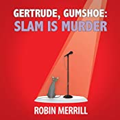 Gertrude, Gumshoe: Slam is Murder   Robin Merrill