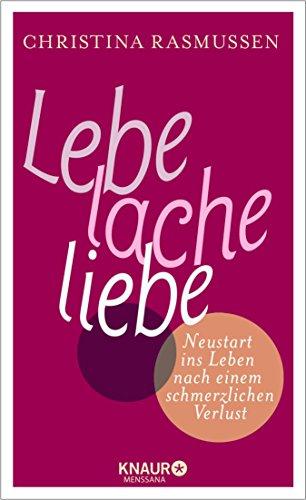 Lebe – lache – liebe: Neustart ins Leben nach einem schmerzlichen Verlust (German Edition)