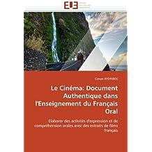 Le Cinéma: Document Authentique dans l'Enseignement du Français Oral: Elaborer des activités d'expression et de compréhension orales avec des extraits de films français