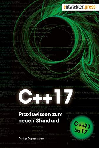 C++17. Praxiswissen zum neuen Standard. Von C++11 bis 17 Taschenbuch – 15. Mai 2017 Peter Pohmann entwickler.press 3868021744 Programmiersprachen