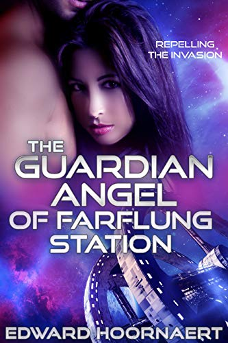 The Guardian Angel of Farflung Station (Repelling the Invasion Book 1)