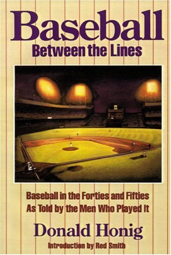 Baseball between the Lines: Baseball in the Forties and Fifties, As Told by the Men Who Played It