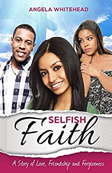 Selfish Faith: A Story of Love, Friendship and Forgiveness (The Girlfriend Series Book 2) by [Whitehead, Angela]