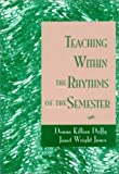 img - for Teaching Within the Rhythms of the Semester by Duffy Donna Killian Jones Janet Wright (1995-04-18) Hardcover book / textbook / text book