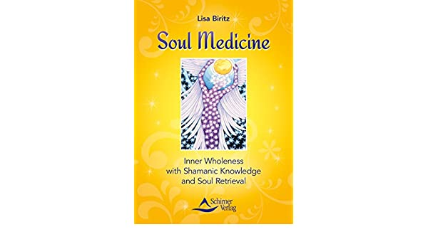 Soul Medicine: Inner Wholeness with Shamanic Knowledge and
