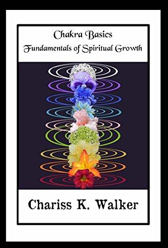 Book: Chakra Basics - Fundamentals of Spiritual Growth by Chariss K. Walker