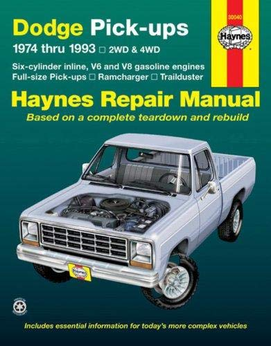 Dodge Fullsize Pick-ups: 1974 thru 1993, 2WD & 4WD, Six-cylinder inline V6 and V8 gasoline engines, Full-size pick-ups, Ramcharger, Trailduster (Haynes Repair Manual)
