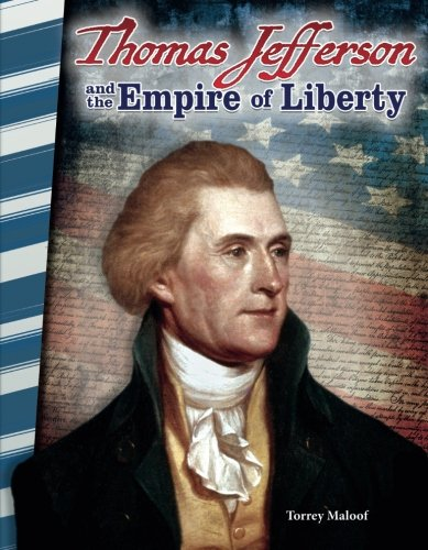 Thomas Jefferson and the Empire of Liberty - Social Studies Book for Kids - Great for School Projects and Book Reports (Primary Source Readers) ()