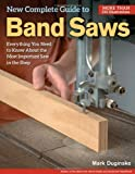 New Complete Guide to Band Saws, Mark Duginske, 1565238419