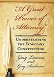 A Great Power of Attorney: Understanding the Fiduciary Constitution