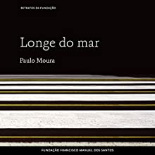 Longe do mar [Far from the Sea] Audiobook by Paulo Moura Narrated by Axel Axel