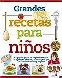 Grandes recetas para niños: 48 páginas fáciles de limpiar con recetas de aperitivos, bebidas y comidas para que los niños las elaboren y disfruten (Infantil general)