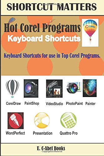 Download Hot Corel Programs Keyboard Shortcuts. (Shortcut Matters) (Volume 26) ebook