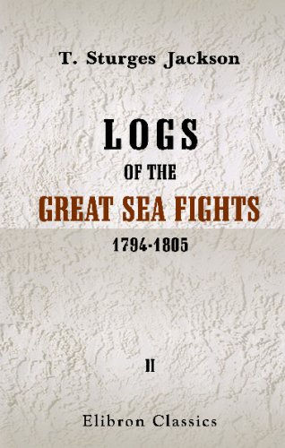 Logs of the Great Sea Fights, 1794-1805: Volume 2 PDF
