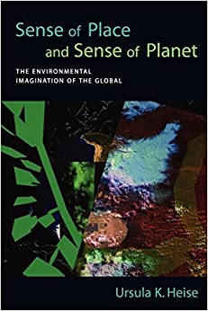 Ursula K Heise - Sense Of Place And Sense Of Planet: The Environmental Imagination Of The Global
