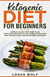 Ketogenic Diet For Beginners: Simple 14-Day Keto Diet Plan With Easy Recipes To Get Weightloss Fast and Effortlessly Maximize Performance (Keto, Low Carb, Diet, Ketones, Paleo)