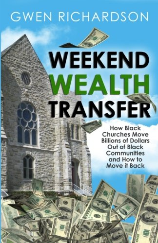Download Weekend Wealth Transfer: How Black Churches Move Billions of Dollars Out of Black Communities and How to Move It Back ebook