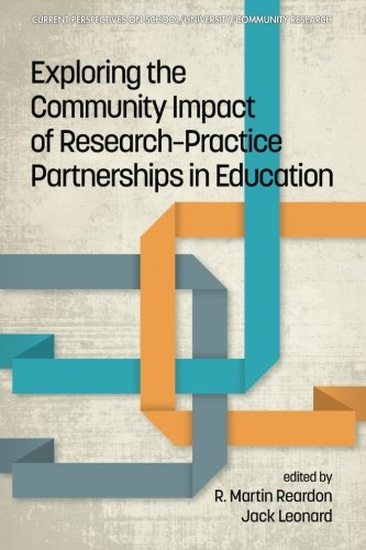 Exploring the Community Impact of Research-Practice Partnerships in Education (Current Perspectives on School/University/Community Research)
