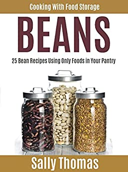 Cooking With Food Storage BEANS: 25 Bean Recipes Using Only Foods in Your Pantry by [Thomas, Sally]