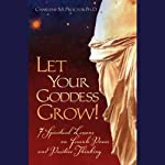 Let Your Goddess Grow!: 7 Spiritual Lessons on Female Power and Positive Thinking | Dr. Charlene M. Proctor