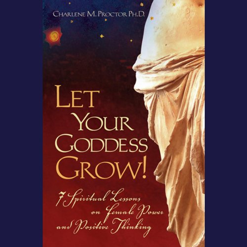 Let Your Goddess Grow!: 7 Spiritual Lessons on Female Power and Positive Thinking (Power Of Positive Thinking On Cd compare prices)