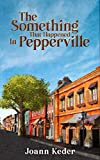 The Something That Happened in Pepperville: 2nd Edition (Pepperville Stories Book 1)