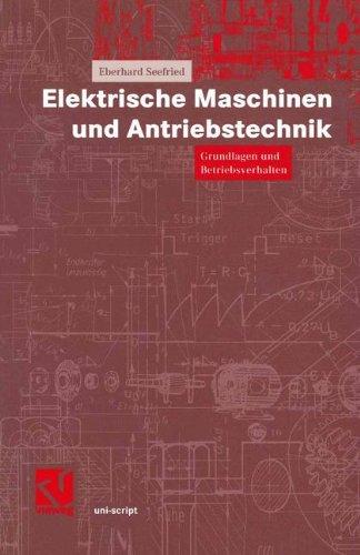 Elektrische Maschinen und Antriebstechnik. Grundlagen und Betriebsverhalten (uni-script)
