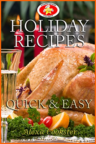 Holiday Recipes:  Quick Easy Recipes for the Holidays by [Cookster, Alexa]