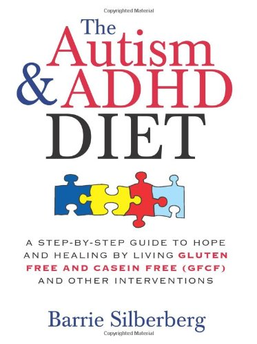 The Autism & ADHD Diet: A Step-by-Step Guide to Hope and Healing by Living Gluten Free and Casein Free (GFCF) and Other Interventions