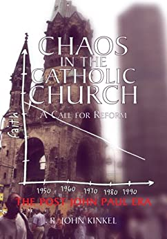 Chaos in the Catholic Church:A Call for Reform by [R. John Kinkel, Ph.D.]