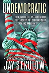 Undemocratic: How Unelected, Unaccountable Bureaucrats Are Stealing Your Liberty and Freedom by Jay Sekulow (2015-05-19)