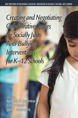Creating and Negotiating Collaborative Spaces for Socially Just Anti-Bullying Interventions for K12 Schools (New Directions in Educational Leadership: ... in Scholarship, Teaching, and Service)