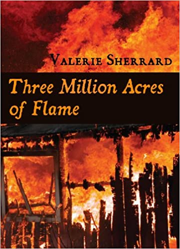 Amazon com: Three Million Acres of Flame (9781550027273): Valerie