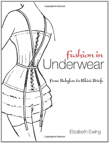 Fashion in Underwear: from Babylon to Bikini Briefs (Dover Fashion and (Corset Costumes Online)