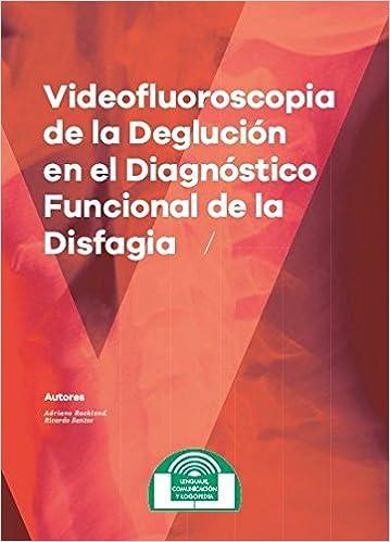 Videofluoroscopia De La Deglución En El Diagnóstico Funcional De La Disfagia por Rockland Siqueira Campos