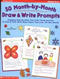 50 Month-by-Month Draw & Write Prompts: Engaging Reproducibles That Invite Young Learners To Draw & Then Write About Topics They Love…All Year Round!