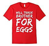 Men's Funny Easter Egg T-Shirt: Will Trade Brother For Easter Eggs Large Red