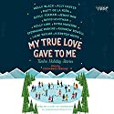 My True Love Gave to Me: Twelve Holiday Stories Audiobook by Stephanie Perkins (editor) Narrated by  Various