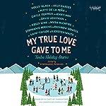 My True Love Gave to Me: Twelve Holiday Stories | Stephanie Perkins (editor)