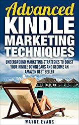 Advanced Kindle Marketing Techniques.: Underground marketing strategies to boost your Kindle downloads and become an Amazon Best Seller. (Kindle Publishing Book 2)