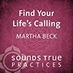 Find Your Life's Calling: Exercises for Following Your North Star | Martha Beck