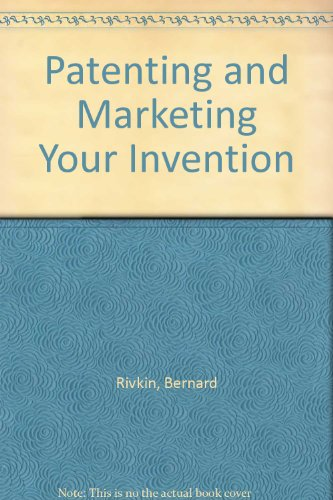 Patenting and Marketing Your Invention