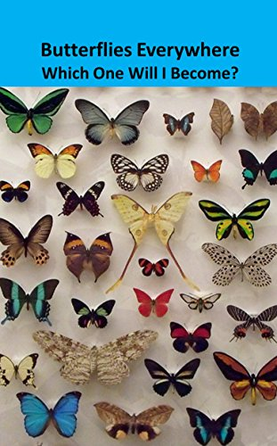 butterflies-everywhere-which-one-will-i-become