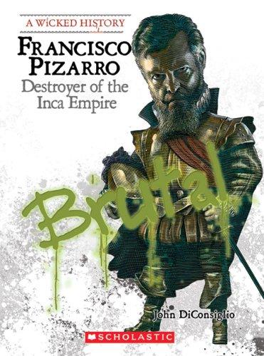 Download Francisco Pizarro: Destroyer of the Inca Empire (A Wicked History) pdf epub