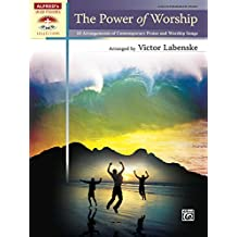 The Power of Worship: 10 Late Intermediate Piano Sheet Music Arrangements of Contemporary Praise and Worship Songs (Sacred Performer Collections)