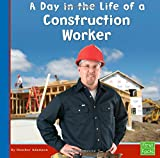 img - for A Day in the Life of a Construction Worker (Community Helpers at Work) book / textbook / text book